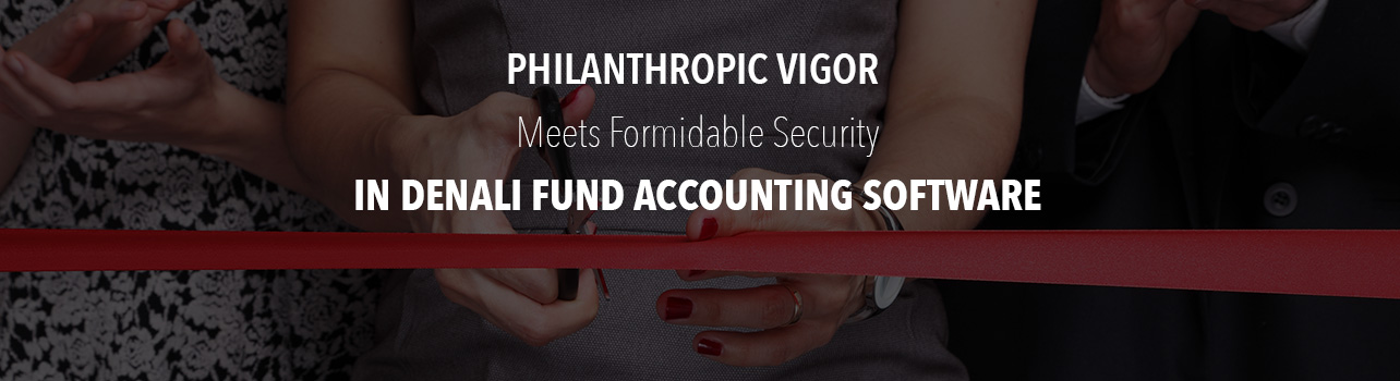 Philanthropic Vigor Meets Formidable Security In Denali FUND Accounting Software